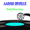Aaron Neville - Early Recordings