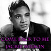 Jackie Wilson - Come Back To Me