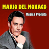 Mario Del Monaco - Musica Proibita