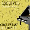 Esquivel - Orquestas del Mundo. Esquivel Orquestas y Coros