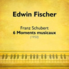 Edwin Fischer - Schubert: 6 Moments musicaux (1950)