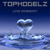 Topmodelz - Love Somebody