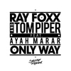 Ray Foxx, Tom Piper feat. Ayah Marar - Only Way