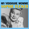 Sophie Tucker - My Yiddishe Momme