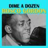 Rosco Gordon - Dime a Dozen