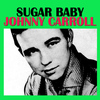 Johnny Carroll - Sugar Baby