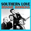 Ronnie Hawkins - Southern Love