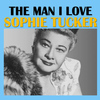 Sophie Tucker - The Man I Love