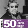 Charlie Mingus - Best Of - 50 Tracks
