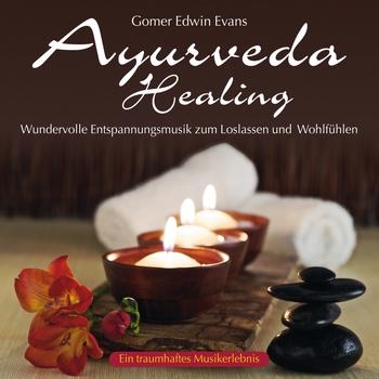 Gomer Edwin Evans - Ayurveda Healing: Wundervolle Entspannungsmusik