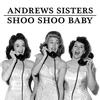 Andrews Sisters - Shoo Shoo Baby
