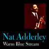 Nat Adderley - Warm Blue Stream