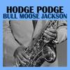 Bull Moose Jackson - Hodge Podge