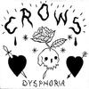 Crows - Dysphoria
