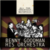 Benny Goodman and His Orchestra - All the Greatest Masterpieces (Remastered)