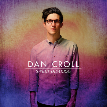 Dan Croll - Sweet Disarray