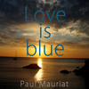 Paul Mauriat - Love Is Blue And More...