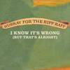 Hurray For The Riff Raff - I Know It's Wrong (But That's Alright)