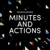 Monochrome - Minutes and Actions