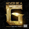 Project Pat - Never Be A G (feat. Juicy J & Doe B)