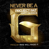 Project Pat - Never Be A G feat. Juicy J & Doe B