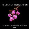 Fletcher Henderson - I'll Always Be In Love With You