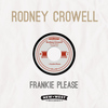 RODNEY CROWELL - Frankie Please