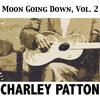 Charley Patton - Moon Going Down, Vol. 2