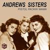 Andrews Sisters - Pistol Packin' Mama
