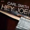 Carl Smith - Hey Joe! 40 Classic Tracks