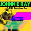 Johnnie Ray - It All Depends On You