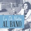Al Bano - Io di notte
