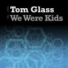 Tom Glass - We Were Kids