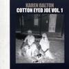 Karen Dalton - Cotton Eyed Joe, Vol. 1