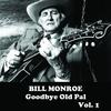 Bill Monroe - Goodbye Old Pal, Vol. 1