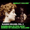 Shirley Collins - Classic Collins, Vol. 2: Dabbling in the Dew: Songs of Shirley Collins