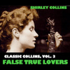 Shirley Collins - Classic Collins, Vol. 3: False True Lovers