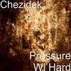 Chezidek - Pressure Wi Hard