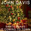John Davis - Santa Claus Is Coming to Town