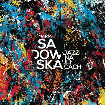Maria Sadowska - Jazz na ulicach