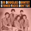 Sir Douglas Quintet - Stoned Faces Dont Lie
