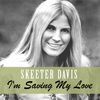 Skeeter Davis - I'm Saving My Love