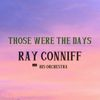 Ray Conniff & His Orchestra - Those Were the Days
