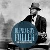 Blind Boy Fuller - The Classic Blues Collection: Blind Boy Fuller