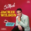 Jackie Wilson - So Much + Jackie Sings the Blues (Bonus Track Version)