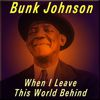 Bunk Johnson - When I Leave This World Behind