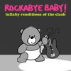 Rockabye Baby! - Lullaby Renditions of the Clash