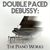 - Double Paced Debussy: The Piano Works