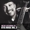 Otis Rush - We're Listening to Otis Rush, Vol. 2
