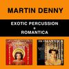 Martin Denny - Exotic Percussion + Romantica